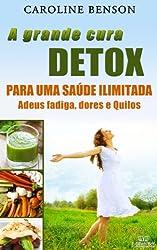 A grande cura detox Francesa.: Adeus fadiga, dores e Quilos. 11 chaves para uma saúde ilimitada. (Portuguese Edition)