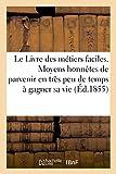 Telecharger Livres Le Livre des metiers faciles Moyens honnetes de parvenir en tres peu de temps a gagner sa vie (PDF,EPUB,MOBI) gratuits en Francaise