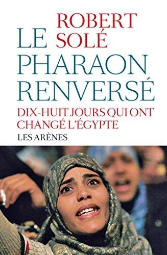 Le Pharaon renversé : 18 jours qui ont changé l'Egypte