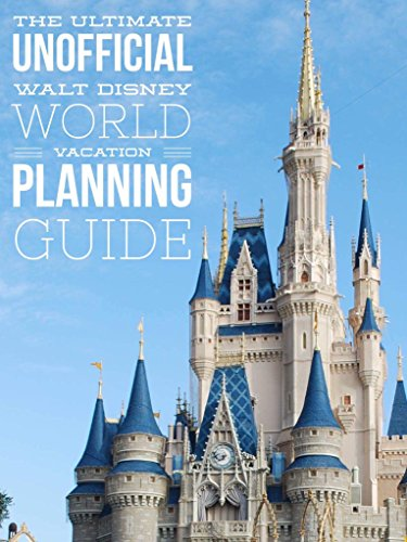 The Ultimate Unofficial Walt Disney World Vacation Planning Guide (English Edition) - Disney Planning Guide