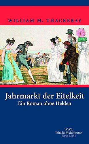 Jahrmarkt der Eitelkeit: Ein Roman ohne Helden (Artemis & Winkler - Blaue Reihe)