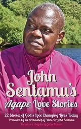 John Sentamu's Agape Love Stories: 22 Stories of God's Love Changing Lives Today