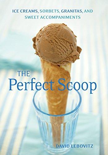 The Perfect Scoop: Ice Creams, Sorbets, Granitas, and Sweet Accompaniments por David Lebovitz