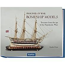 Prisoner of War - Bone Ship Models: Treasures from the age of Napoleonic Wars