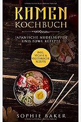 Ramen Kochbuch: Japanische Nudelsuppen Rezepte. Bowl Rezepte. Inklusive vegane und vegetarische Rezepte! Das Buch mit Grundlagen und Suppen aus der Schüssel / Bowl für jeden Tag. Kochen für Zuhause! Taschenbuch