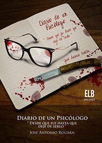 Diario de un psicólogo: Desde que fui hasta que dejé de serlo por José Antonio Roldán Sánchez