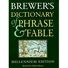 Brewer's Dictionary of Phrase and Fable by Adrian Room (Editor) ?€? Visit Amazon's Adrian Room Page search results for this author Adrian Room (Editor) (21-Oct-1999) Hardcover