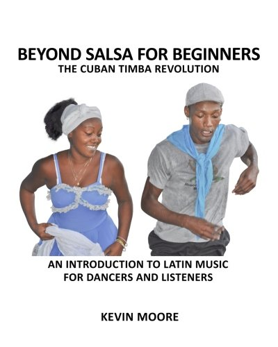 Beyond Salsa for Beginners: The Cuban Timba Revolution: An Introduction to Latin Music for Dancers and Listeners por Kevin Moore