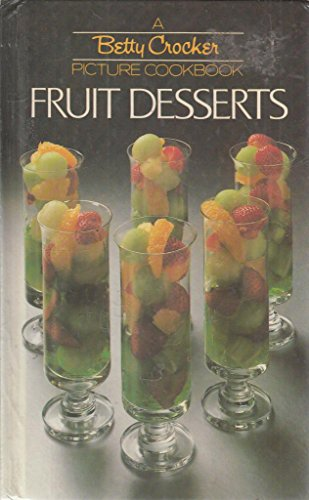 Betty Crocker Picture Cookbook: Fruit Desserts