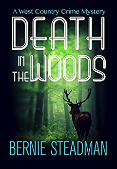 Death In The Woods (A West-Country Crime Mystery Book 1) by [Steadman, Bernie]