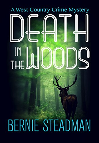 Death In The Woods (A West-Country Crime Mystery Book 1) by Bernie Steadman