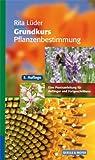 Grundkurs Pflanzenbestimmung: Eine Praxisanleitung für Anfänger und Fortgeschrittene - Rita Lüder
