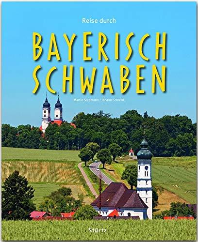 Reise durch Bayerisch-Schwaben: Ein Bildband mit über 200 Bildern auf 140 Seiten - STÜRTZ Verlag