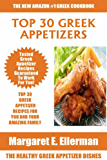 Top 30 Delicious And Tasty Greek Appetizer Recipes: Latest Collection of Top Class, Tested, Proven, Most-Wanted Delicious, Super Easy And Quick Greek Appetizer Dishes (English Edition)
