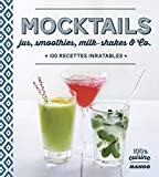 Mocktails - Jus, smoothies, milk-shakes & Co. 100 recettes inratables