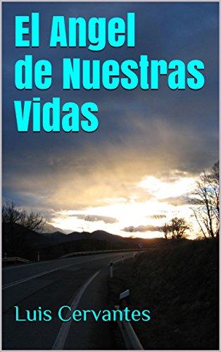 El Angel de Nuestras Vidas por Luis Cervantes