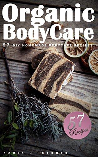 Organic Body Care: 57 DIY Homemade Body Care Recipes