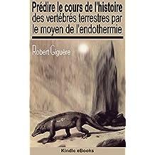 Prédire le cours de l'histoire des vertébrés terrestres par le moyen de l'endothermie (French Edition)