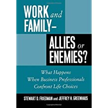 Work and Family - Allies or Enemies?: What Happens When Business Professionals Confront Life Choices by Stewart D. Friedman (2000-01-15)