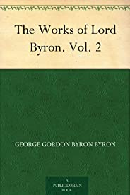 The Works of Lord Byron. Vol. 2 (English Edition)
