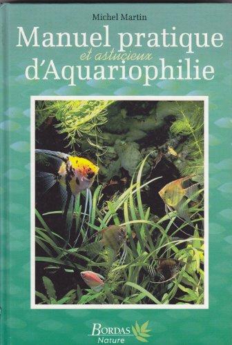 Manuel pratique et astucieux d'aquariophilie par Hervé Martin (Relié)