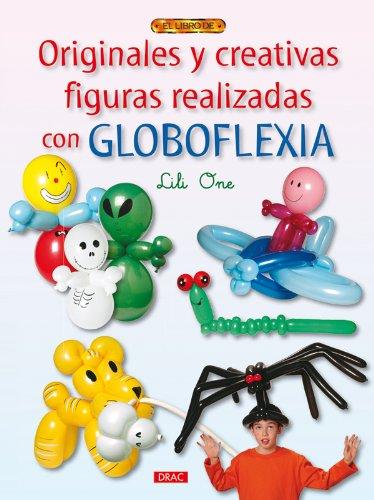 Originales y creativas figuras realizadas con globoflexia / Balloons Sculptures (El Libro De...) por Lili One