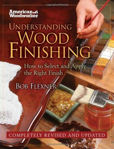 Understanding Wood Finishing HC (FC Edition): How to Select and Apply the RIght Finish (American Woodworker) by Flexner, Bob (2010) Hardcover