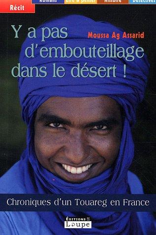 Y a pas d'embouteillages dans le désert ! : Chroniques d'un Touareg en France (grands caractères)