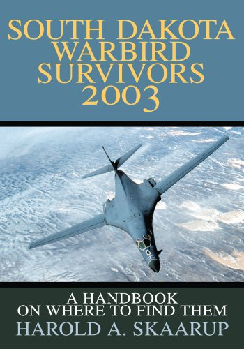 South Dakota Warbird Survivors 2003: A Handbook on Where to Find Them (English Edition)
