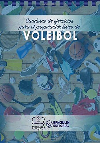 Cuaderno de Ejercicios para el Preparador Físico de Voleibol por Wanceulen Notebook