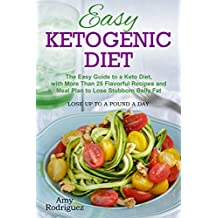 Easy Ketogenic Diet: The Easy Guide to a Keto Diet, with More Than 25 Flavorful Recipes and Meal Plan to Lose Stubborn Belly Fat (English Edition)
