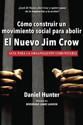 Cómo construir un movimiento social para abolir el Nuevo Jim Crow: Guía para la organización comunitaria