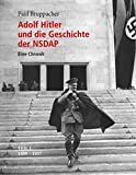 Adolf Hitler und die Geschichte der NSDAP Teil 1: 1889 bis 1937 - Paul Bruppacher