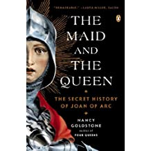The Maid and the Queen: The Secret History of Joan of Arc Reprint edition by Goldstone, Nancy (2013) Paperback