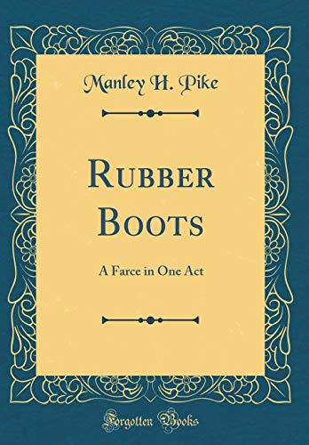 Rubber Boots: A Farce in One Act (Classic Reprint) -