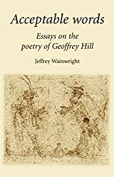 Acceptable Words: Essays on the poetry of Geoffrey Hill