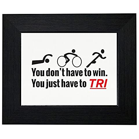 Just Have to Tri Triathlon Inspirational Framed Print Poster Wall or Desk Mount Options
