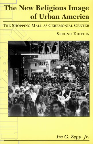 New Religious Image of Urban America, Second Edition: Shopping Mall as Ceremonial Center (Mesoamerican Worlds)
