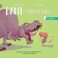 Dani contra el miedo: Cuento para entender los miedos evolutivos y saber cómo afrontarlos: 1 par MONICA GONZALO