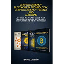 Cryptocurrency, Blockchain Technology, Cryptocurrency Mining, and Altcoins: Lay your Foundation on Learning Crypto Assets, Digital Money and the new Technology (English Edition)