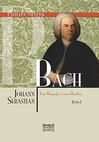 Johann Sebastian Bach. Eine Biografie in zwei Bänden. Band 1