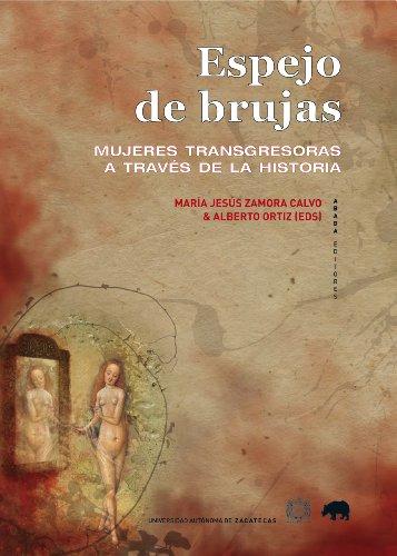 Espejo de brujas: Mujeres transgresoras a través de la historia (LECTURAS DE HISTORIA)