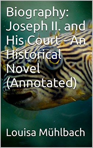 Biography: Joseph II. and His Court - An Historical Novel (Annotated) (English Edition)
