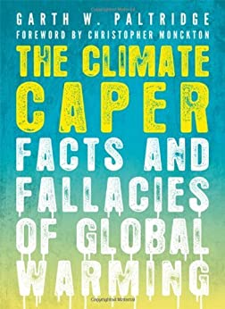 The Climate Caper: Facts and Fallacies of Global Warming par [Garth W. Paltridge]