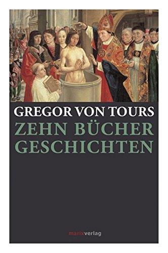 Zehn Bücher Geschichten: Kommentierte Ausgabe nach der Übersetzung von Wilhelm Giesebrecht
