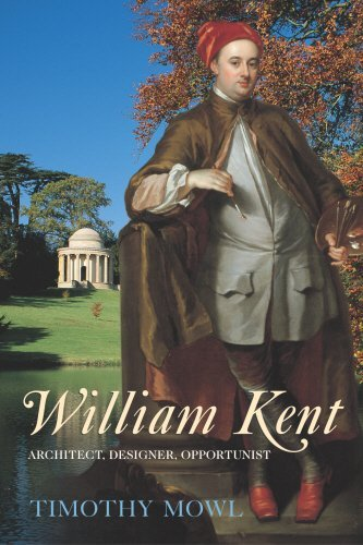William Kent: Architect, Designer, Opportunist by Timothy Mowl (2011-06-07)