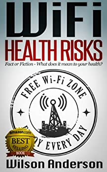 WiFi Health Risks: Fact or Fiction - What Does It Mean to Your Health? by [Anderson, Wilson]