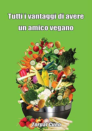 Tutti i vantaggi di avere un amico vegano: Scherzo regalo per amico vegano. Libro cucina vegana cibo vegan. Idea regalo divertente simpatico gioco libro ... vegani veg. (Libri scherzo Vol. 21)