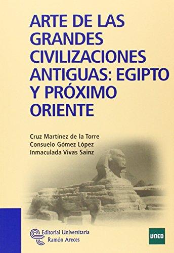 Arte de las grandes civilizaciones antiguas: Egipto y Próximo Oriente (Manuales) por Cruz Martínez de la Torre