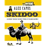 Skidoo: A Journey through the Ghost Towns of the American West (Armchair Traveller)